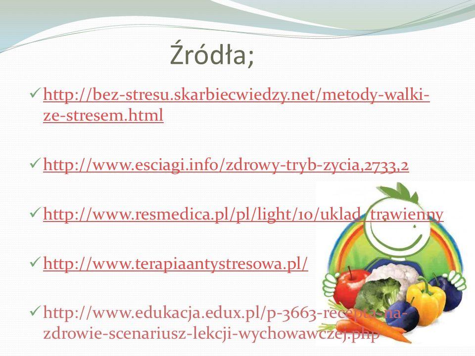 Źródła; http://bez-stresu.skarbiecwiedzy.net/metody-walki- ze-stresem.html http://bez-stresu.skarbiecwiedzy.net/metody-walki- ze-stresem.html http://w