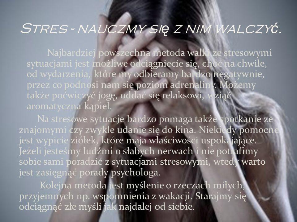 Stres - nauczmy si ę z nim walczy ć. Najbardziej powszechna metoda walki ze stresowymi sytuacjami jest możliwe odciągniecie się, choć na chwile, od wy
