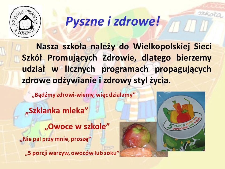 Pyszne i zdrowe! Nasza szkoła należy do Wielkopolskiej Sieci Szkół Promujących Zdrowie, dlatego bierzemy udział w licznych programach propagujących zd