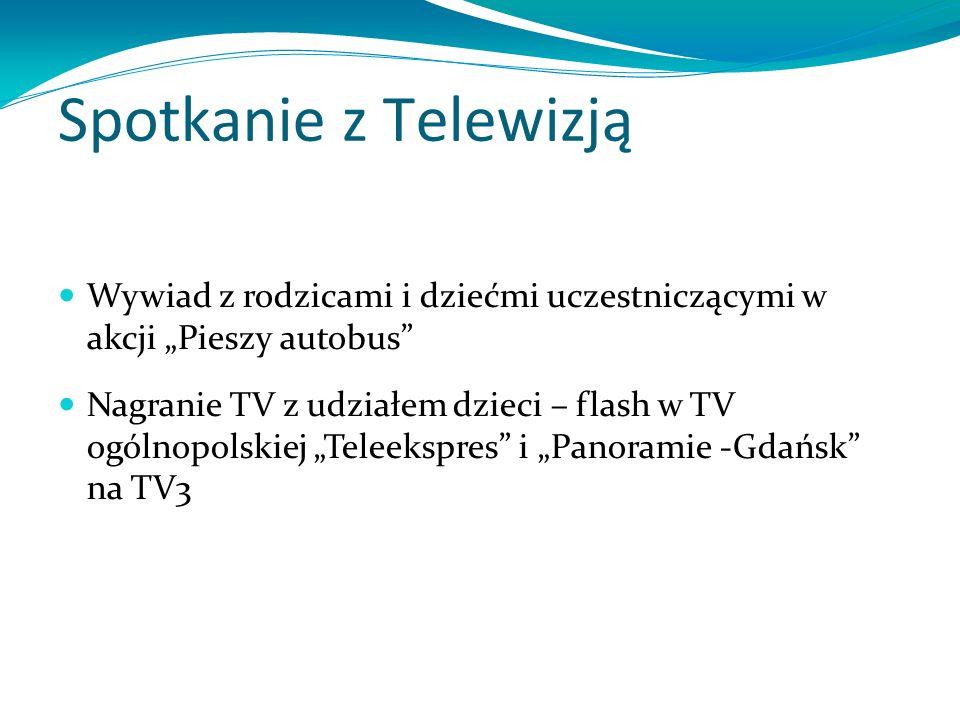 Spotkanie z Telewizją Wywiad z rodzicami i dziećmi uczestniczącymi w akcji Pieszy autobus Nagranie TV z udziałem dzieci – flash w TV ogólnopolskiej Te