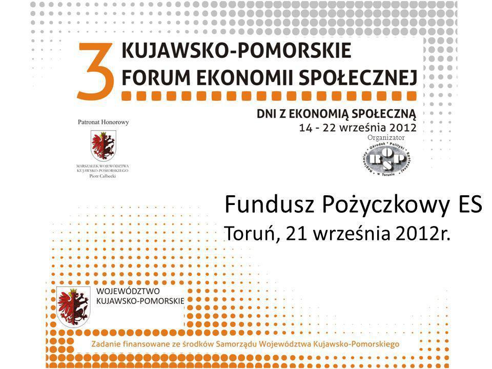 Fundusz Pożyczkowy ES Toruń, 21 września 2012r. Organizator