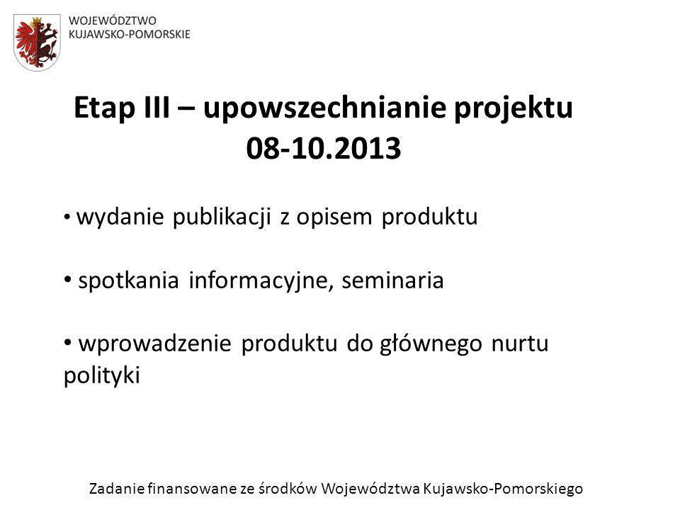 Zadanie finansowane ze środków Województwa Kujawsko-Pomorskiego Etap III – upowszechnianie projektu 08-10.2013 wydanie publikacji z opisem produktu sp