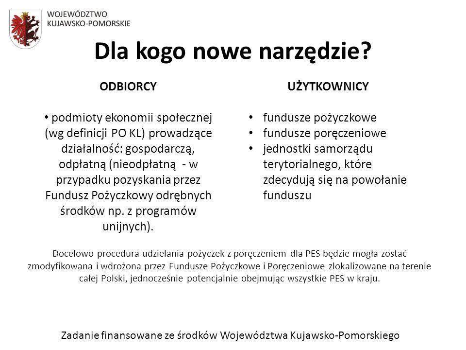 Zadanie finansowane ze środków Województwa Kujawsko-Pomorskiego ODBIORCY podmioty ekonomii społecznej (wg definicji PO KL) prowadzące działalność: gos