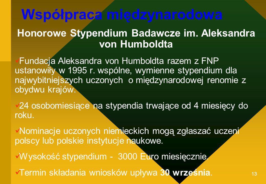13 Współpraca międzynarodowa Honorowe Stypendium Badawcze im. Aleksandra von Humboldta Fundacja Aleksandra von Humboldta razem z FNP ustanowiły w 1995