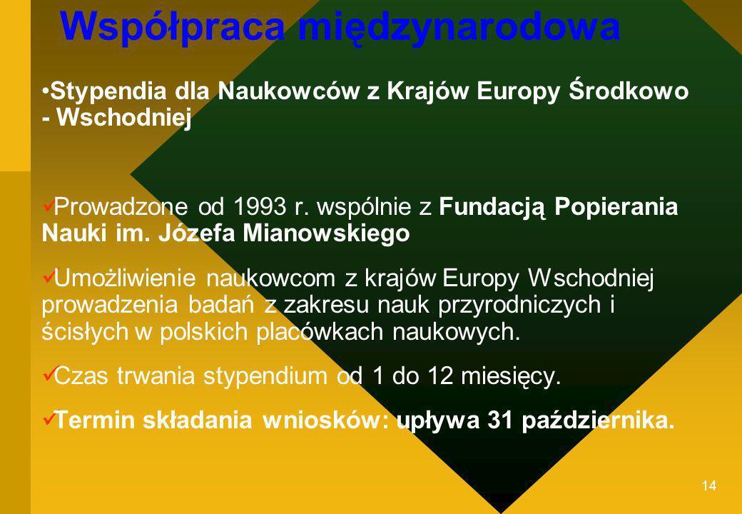 14 Współpraca międzynarodowa Stypendia dla Naukowców z Krajów Europy Środkowo - Wschodniej Prowadzone od 1993 r. wspólnie z Fundacją Popierania Nauki