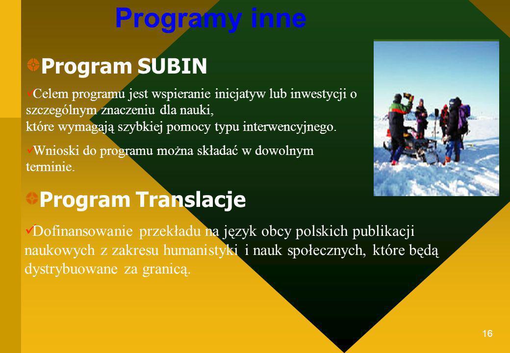 16 Programy inne Program SUBIN Celem programu jest wspieranie inicjatyw lub inwestycji o szczególnym znaczeniu dla nauki, które wymagają szybkiej pomocy typu interwencyjnego.