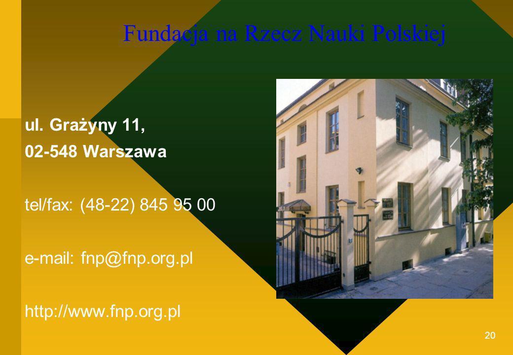 20 ul. Grażyny 11, 02-548 Warszawa tel/fax: (48-22) 845 95 00 e-mail: fnp@fnp.org.pl http://www.fnp.org.pl Fundacja na Rzecz Nauki Polskiej
