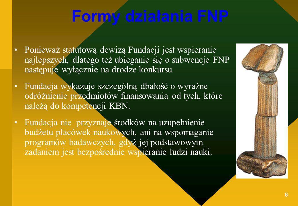 6 Formy działania FNP Ponieważ statutową dewizą Fundacji jest wspieranie najlepszych, dlatego też ubieganie się o subwencje FNP następuje wyłącznie na