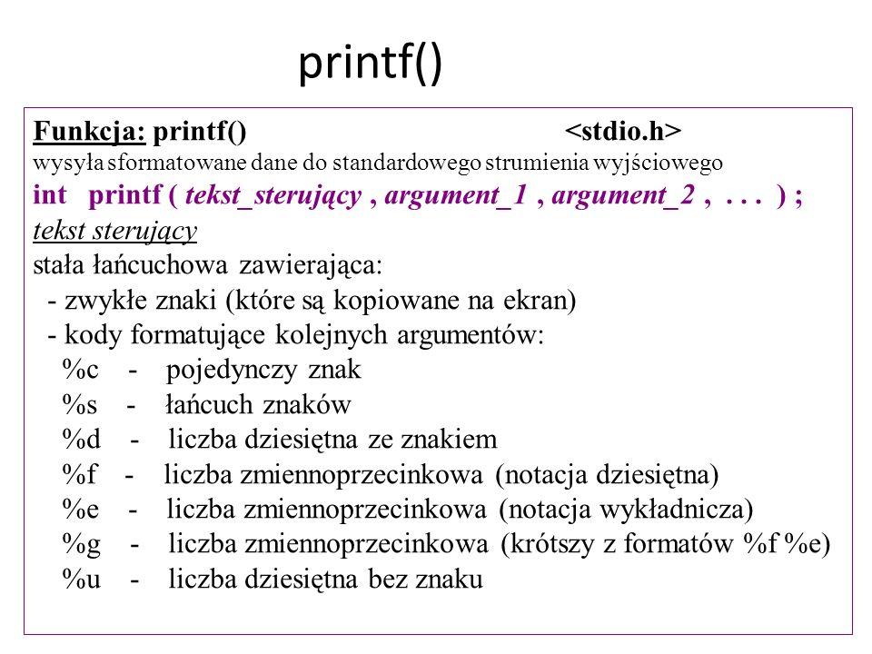 Funkcja: printf() wysyła sformatowane dane do standardowego strumienia wyjściowego int printf ( tekst_sterujący, argument_1, argument_2,... ) ; tekst