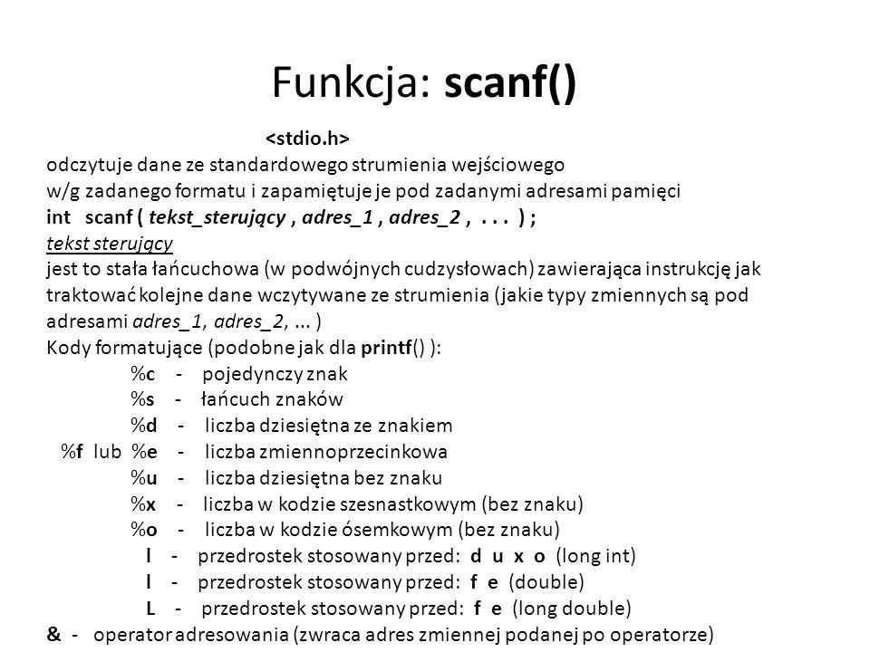 Funkcja: scanf() odczytuje dane ze standardowego strumienia wejściowego w/g zadanego formatu i zapamiętuje je pod zadanymi adresami pamięci int scanf