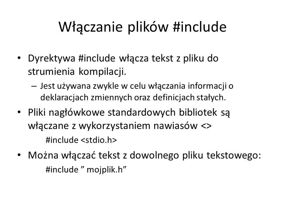 Włączanie plików #include Dyrektywa #include włącza tekst z pliku do strumienia kompilacji. – Jest używana zwykle w celu włączania informacji o deklar