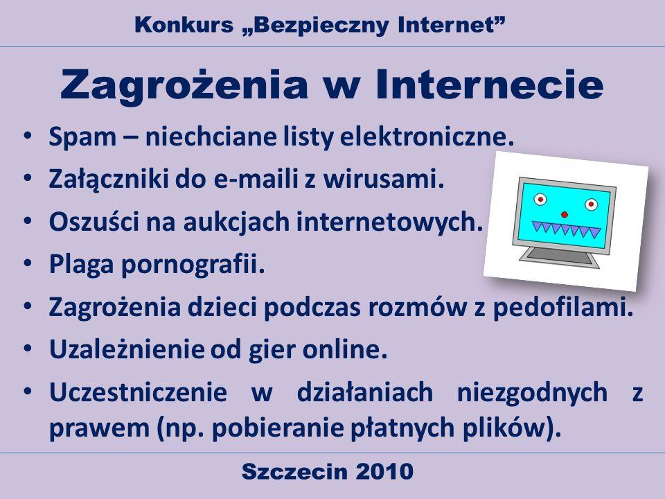 Szczecin 2010 Konkurs Bezpieczny Internet Zagrożenia w Internecie Spam – niechciane listy elektroniczne. Załączniki do e-maili z wirusami. Oszuści na