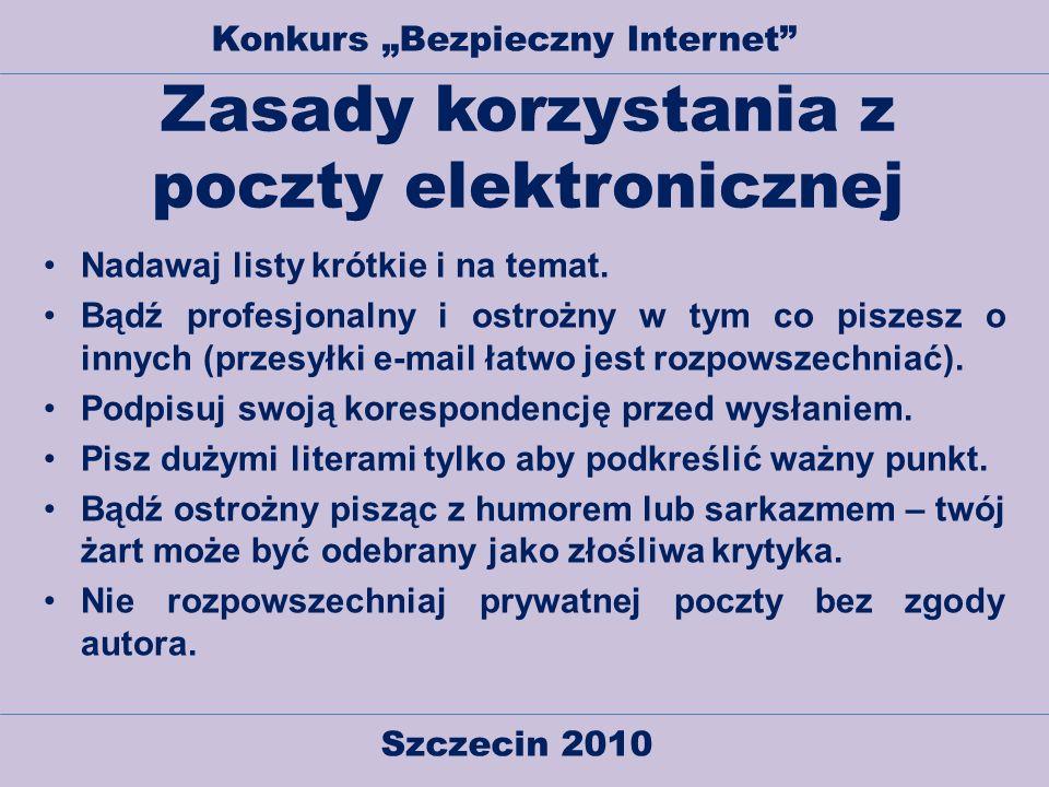 Szczecin 2010 Konkurs Bezpieczny Internet Zasady korzystania z poczty elektronicznej Nadawaj listy krótkie i na temat. Bądź profesjonalny i ostrożny w