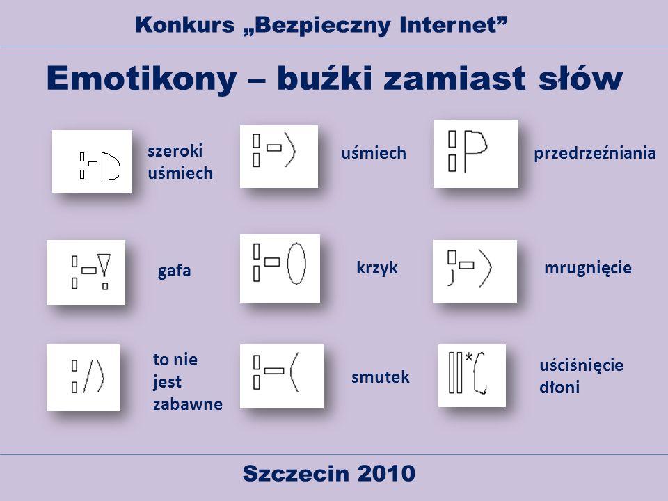 Szczecin 2010 Konkurs Bezpieczny Internet Emotikony – buźki zamiast słów szeroki uśmiech gafa to nie jest zabawne uściśnięcie dłoni uśmiech krzyk smut