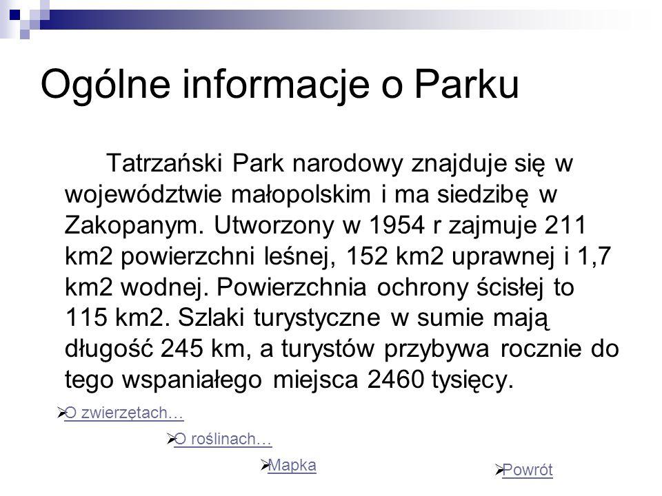 Ogólne informacje o Parku Tatrzański Park narodowy znajduje się w województwie małopolskim i ma siedzibę w Zakopanym. Utworzony w 1954 r zajmuje 211 k