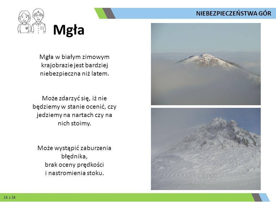 Mgła Mgła w białym zimowym krajobrazie jest bardziej niebezpieczna niż latem. Może zdarzyć się, iż nie będziemy w stanie ocenić, czy jedziemy na narta