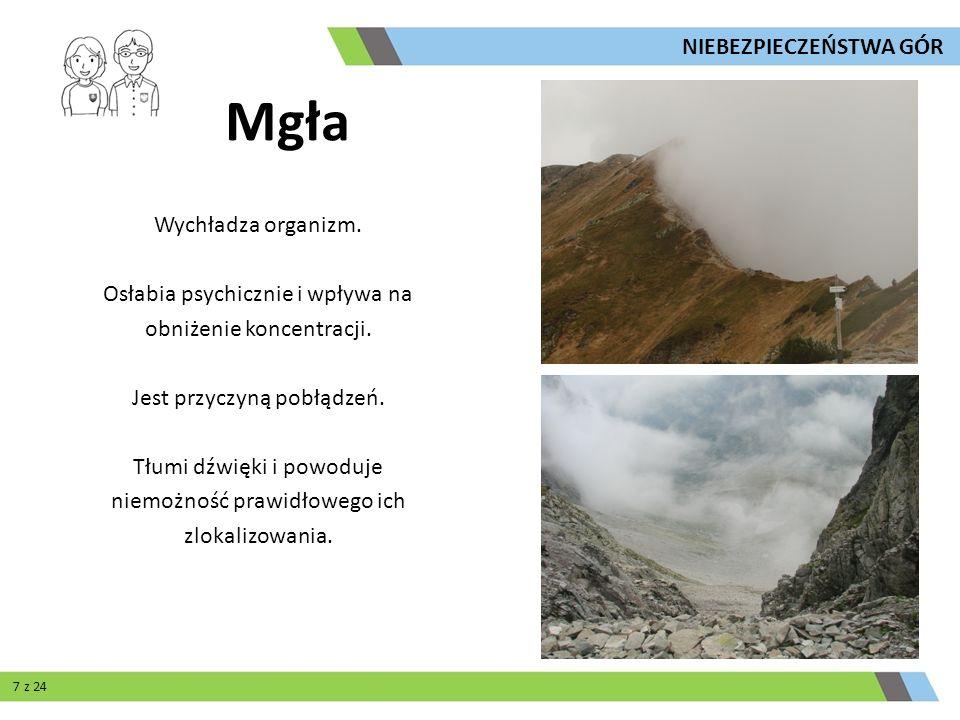 Mgła Wychładza organizm. Osłabia psychicznie i wpływa na obniżenie koncentracji. Jest przyczyną pobłądzeń. Tłumi dźwięki i powoduje niemożność prawidł