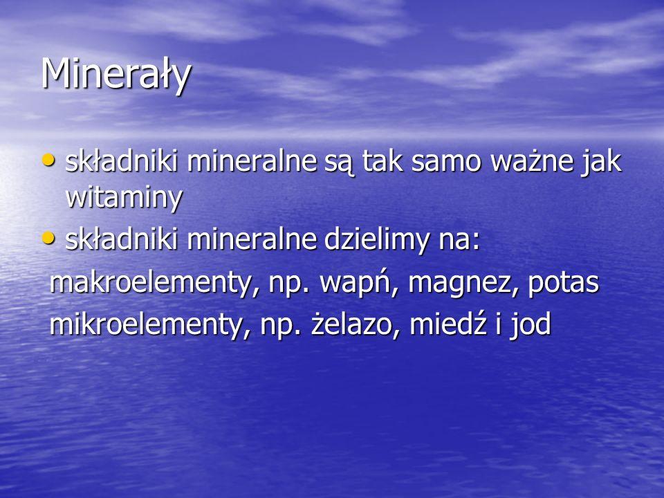 Minerały składniki mineralne są tak samo ważne jak witaminy składniki mineralne są tak samo ważne jak witaminy składniki mineralne dzielimy na: składniki mineralne dzielimy na: makroelementy, np.