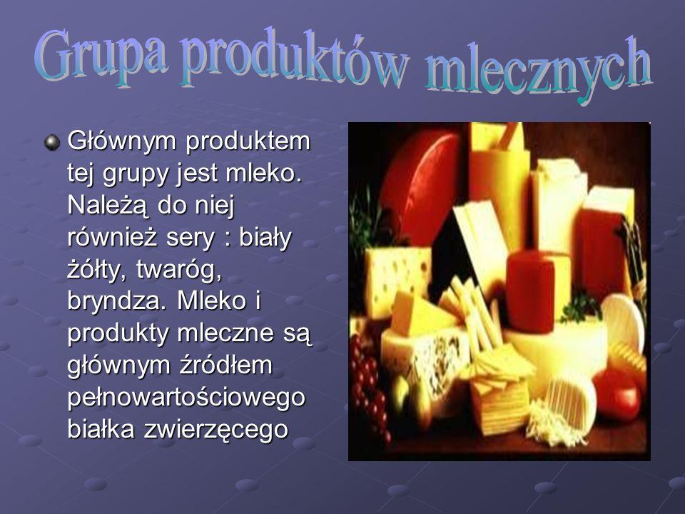Głównym produktem tej grupy jest mleko.Należą do niej również sery : biały żółty, twaróg, bryndza.