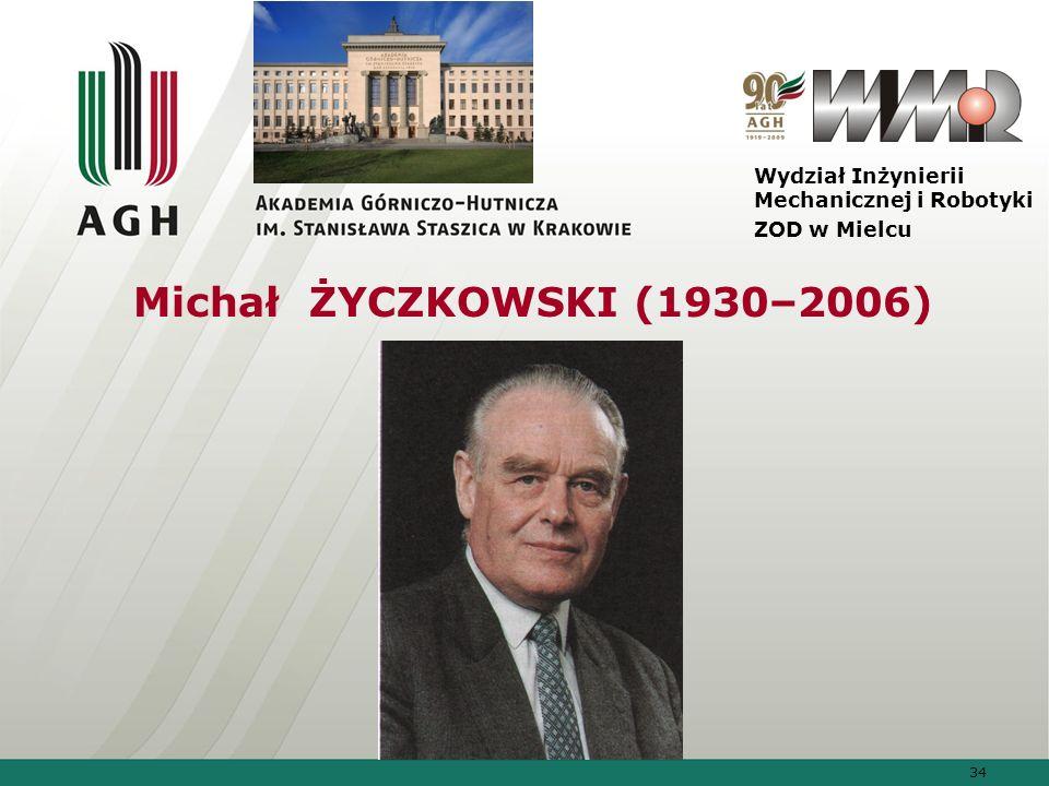 34 Wydział Inżynierii Mechanicznej i Robotyki ZOD w Mielcu Michał ŻYCZKOWSKI (1930–2006)