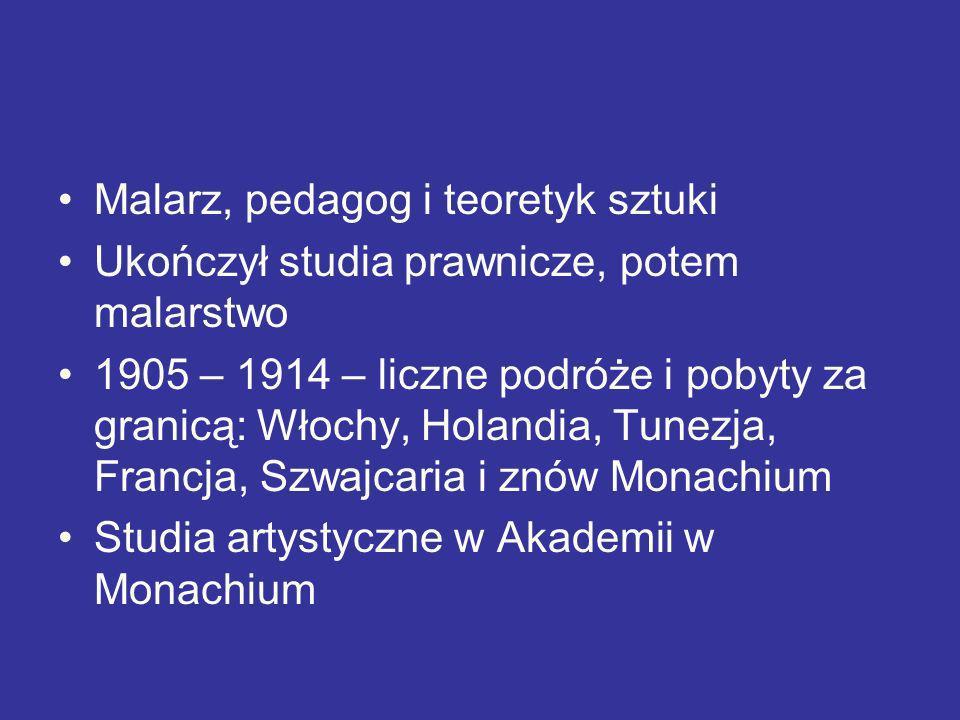 Malarz, pedagog i teoretyk sztuki Ukończył studia prawnicze, potem malarstwo 1905 – 1914 – liczne podróże i pobyty za granicą: Włochy, Holandia, Tunez