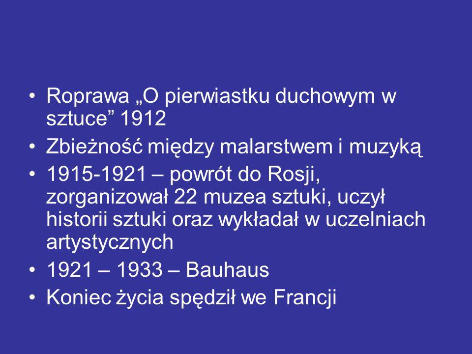 Roprawa O pierwiastku duchowym w sztuce 1912 Zbieżność między malarstwem i muzyką 1915-1921 – powrót do Rosji, zorganizował 22 muzea sztuki, uczył his