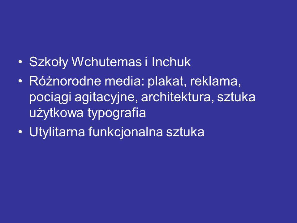 Szkoły Wchutemas i Inchuk Różnorodne media: plakat, reklama, pociągi agitacyjne, architektura, sztuka użytkowa typografia Utylitarna funkcjonalna sztu