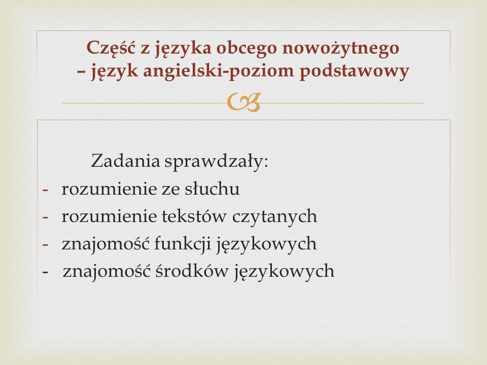Zadania sprawdzały: -rozumienie ze słuchu -rozumienie tekstów czytanych -znajomość funkcji językowych - znajomość środków językowych Część z języka ob