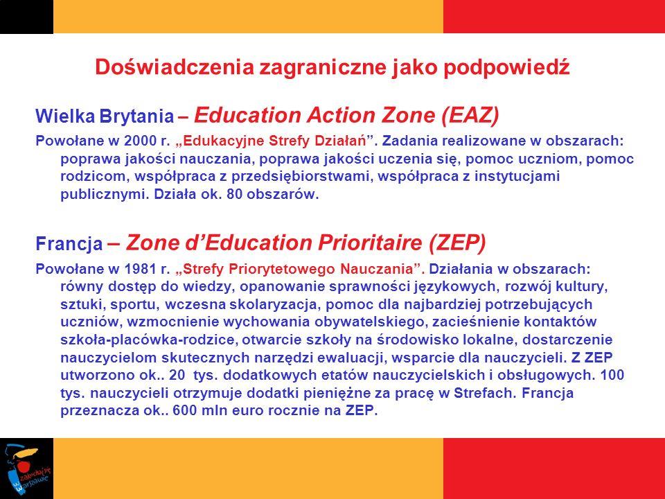 Doświadczenia zagraniczne jako podpowiedź Wielka Brytania – Education Action Zone (EAZ) Powołane w 2000 r. Edukacyjne Strefy Działań. Zadania realizow