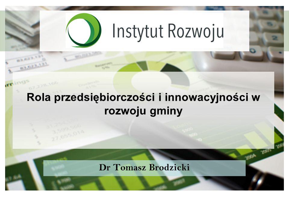 Rola przedsiębiorczości i innowacyjności w rozwoju gminy Dr Tomasz Brodzicki