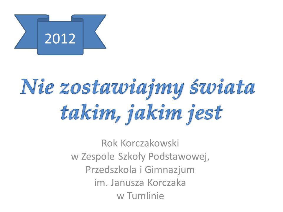 Rok Korczakowski w Zespole Szkoły Podstawowej, Przedszkola i Gimnazjum im. Janusza Korczaka w Tumlinie 2012