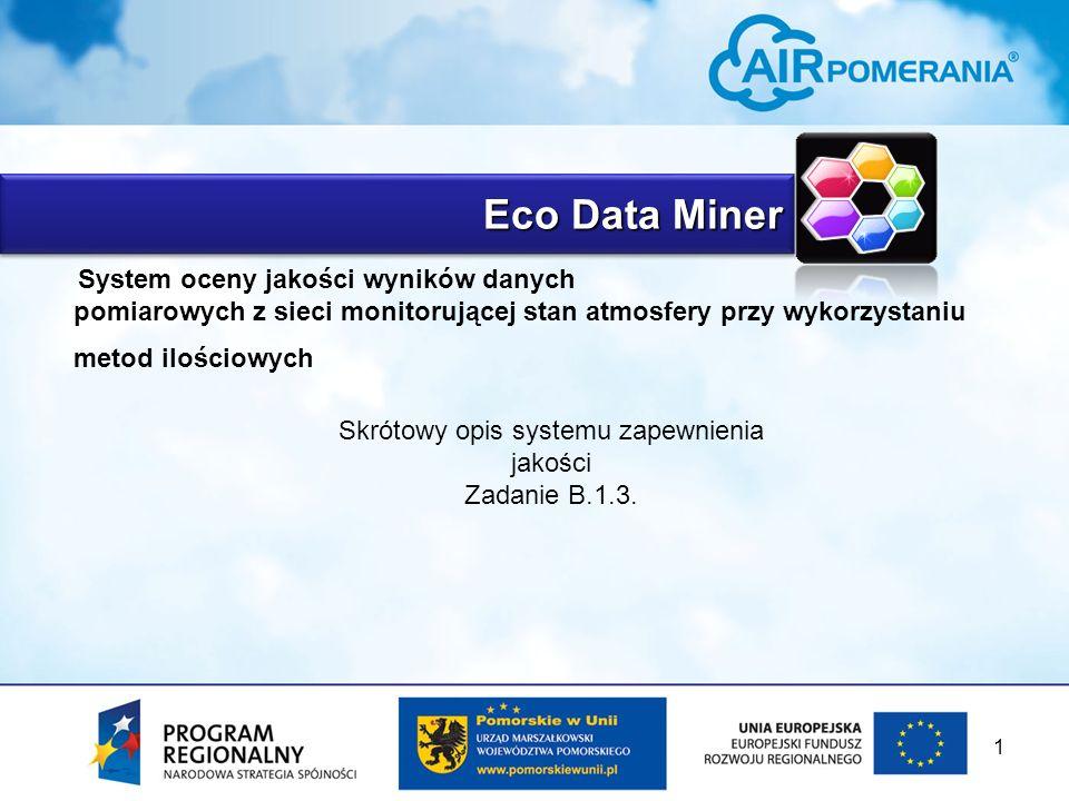 Eco Data Miner System oceny jakości wyników danych pomiarowych z sieci monitorującej stan atmosfery przy wykorzystaniu metod ilościowych Skrótowy opis systemu zapewnienia jakości Zadanie B.1.3.