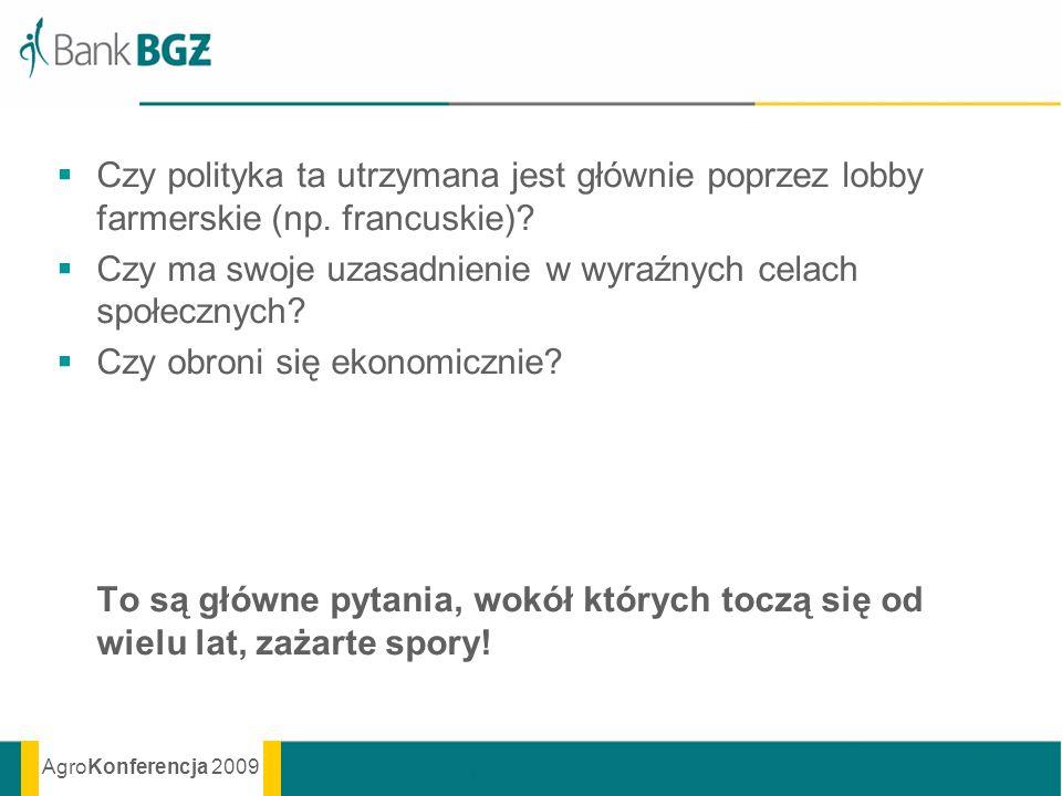 AgroKonferencja 2009 Czy polityka ta utrzymana jest głównie poprzez lobby farmerskie (np. francuskie)? Czy ma swoje uzasadnienie w wyraźnych celach sp