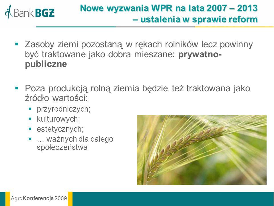 AgroKonferencja 2009 Nowe wyzwania WPR na lata 2007 – 2013 – ustalenia w sprawie reform Zasoby ziemi pozostaną w rękach rolników lecz powinny być trak