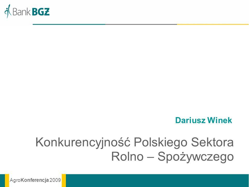 AgroKonferencja 2009 Dariusz Winek Konkurencyjność Polskiego Sektora Rolno – Spożywczego