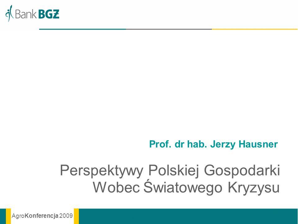 AgroKonferencja 2009 Prof. dr hab. Jerzy Hausner Perspektywy Polskiej Gospodarki Wobec Światowego Kryzysu