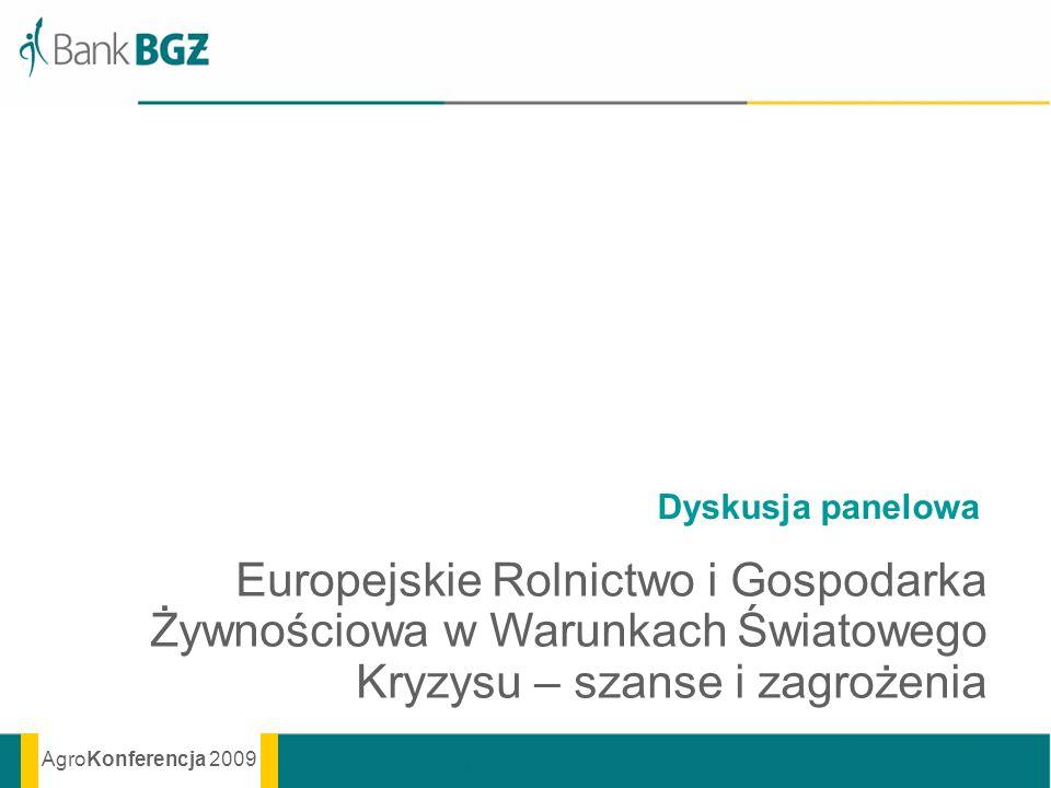 AgroKonferencja 2009 Dyskusja panelowa Europejskie Rolnictwo i Gospodarka Żywnościowa w Warunkach Światowego Kryzysu – szanse i zagrożenia