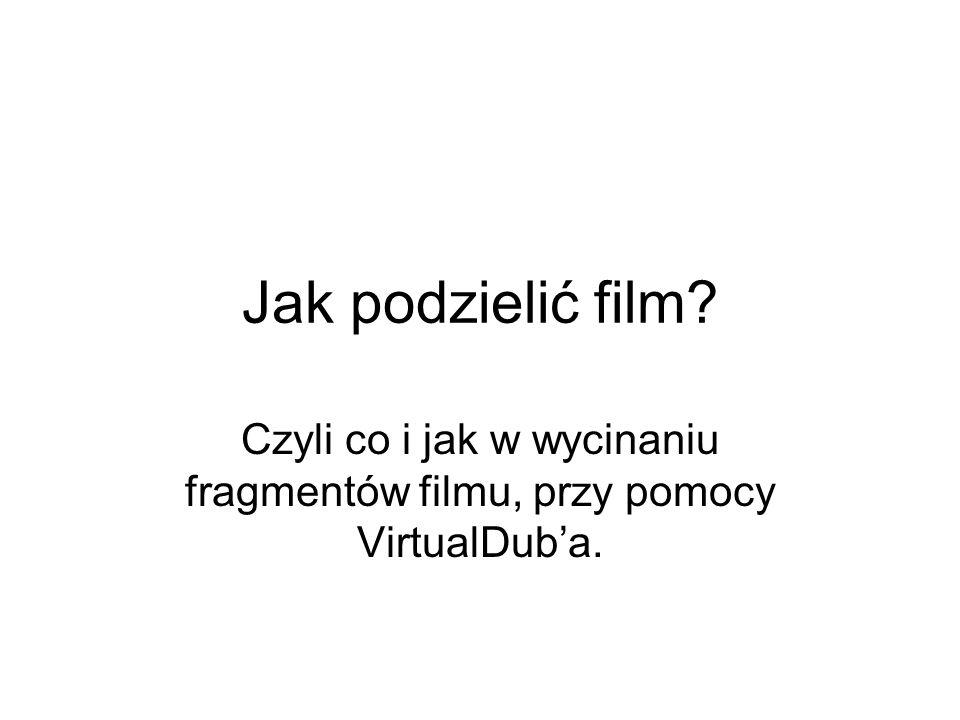 Jak podzielić film? Czyli co i jak w wycinaniu fragmentów filmu, przy pomocy VirtualDuba.