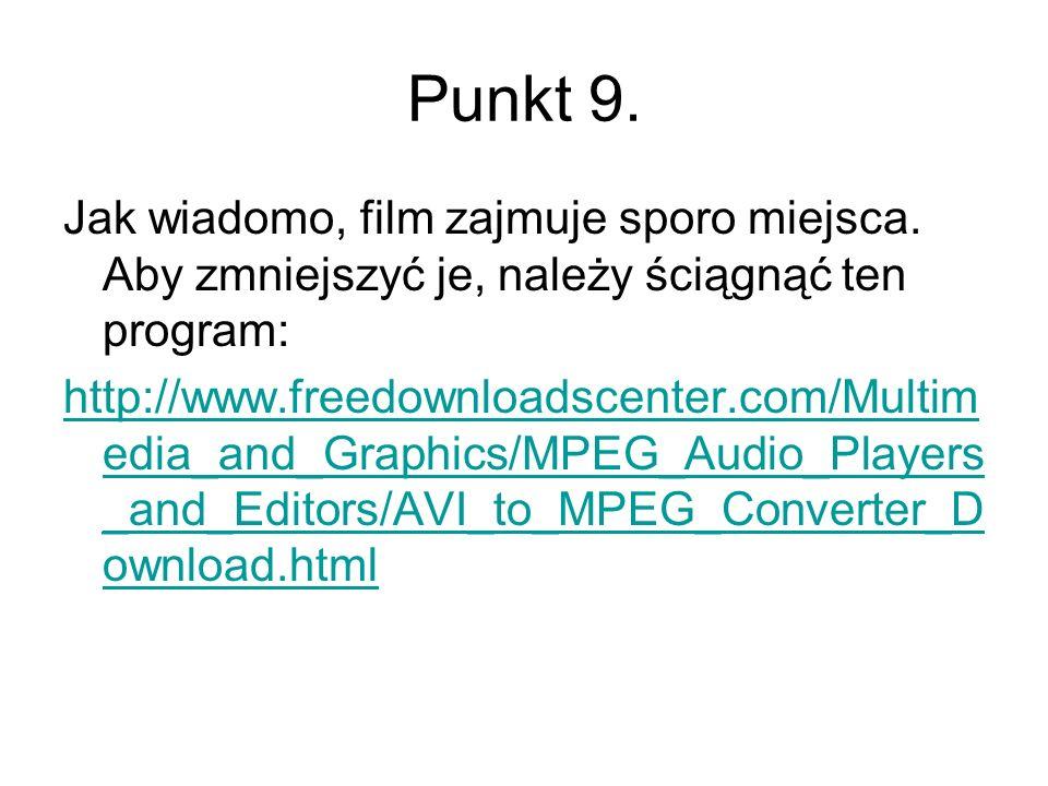 Punkt 9. Jak wiadomo, film zajmuje sporo miejsca. Aby zmniejszyć je, należy ściągnąć ten program: http://www.freedownloadscenter.com/Multim edia_and_G