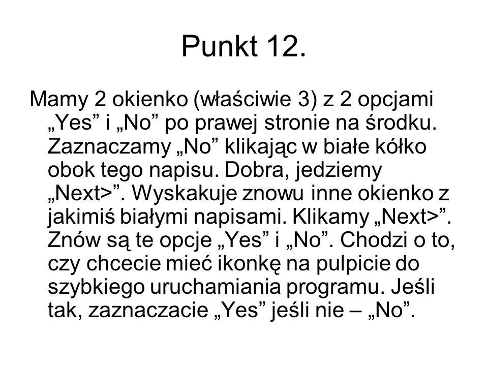 Punkt 12. Mamy 2 okienko (właściwie 3) z 2 opcjami Yes i No po prawej stronie na środku. Zaznaczamy No klikając w białe kółko obok tego napisu. Dobra,
