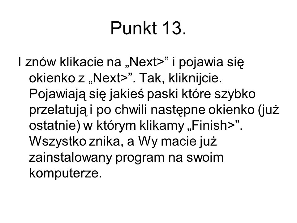 Punkt 13. I znów klikacie na Next> i pojawia się okienko z Next>. Tak, kliknijcie. Pojawiają się jakieś paski które szybko przelatują i po chwili nast