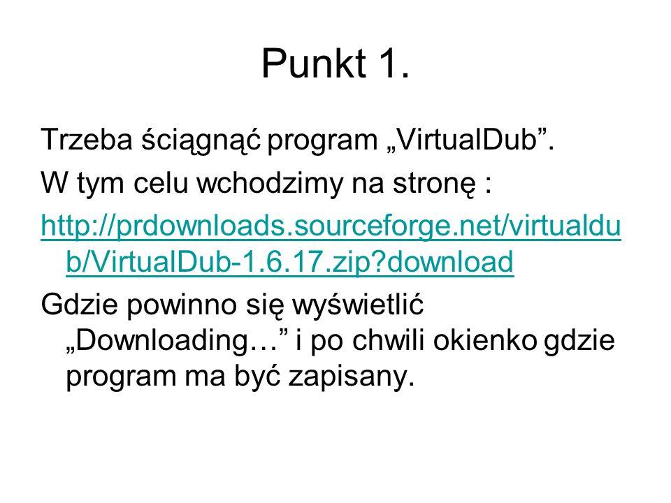 Punkt 1. Trzeba ściągnąć program VirtualDub. W tym celu wchodzimy na stronę : http://prdownloads.sourceforge.net/virtualdu b/VirtualDub-1.6.17.zip?dow