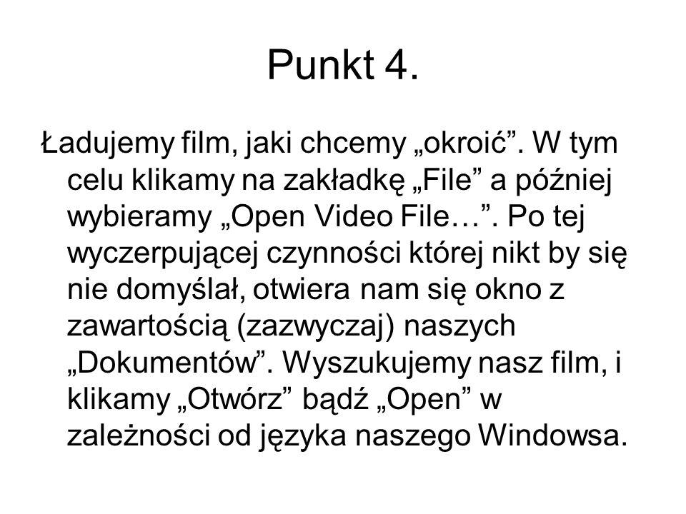 Punkt 4. Ładujemy film, jaki chcemy okroić. W tym celu klikamy na zakładkę File a później wybieramy Open Video File…. Po tej wyczerpującej czynności k