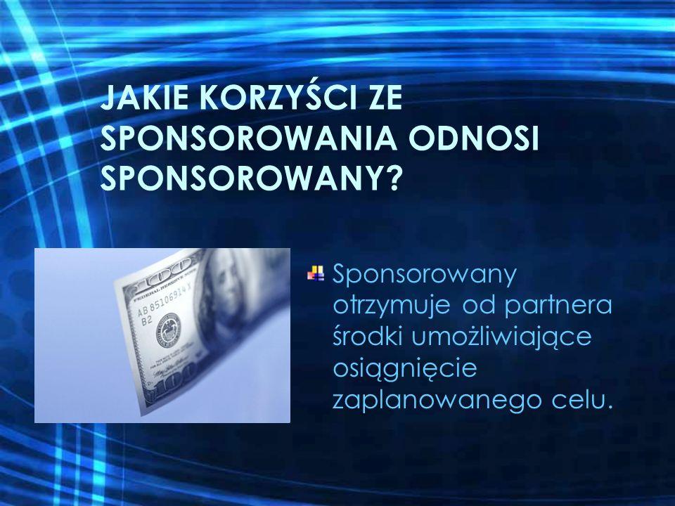 Jakie s ą zobowi ą zania sponsorowanego wobec sponsora .