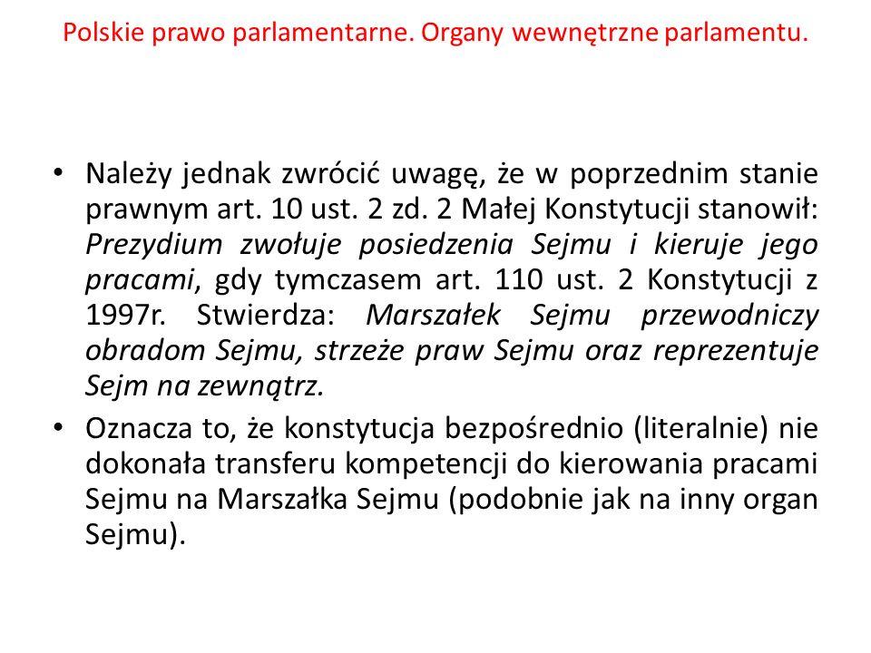 Polskie prawo parlamentarne. Organy wewnętrzne parlamentu. Należy jednak zwrócić uwagę, że w poprzednim stanie prawnym art. 10 ust. 2 zd. 2 Małej Kons