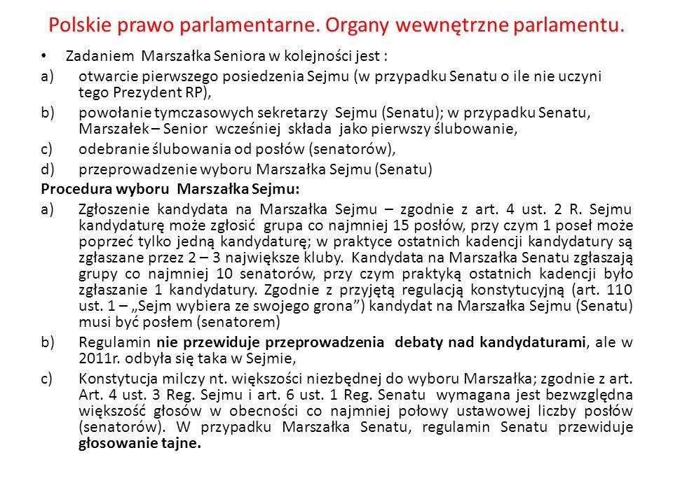 Polskie prawo parlamentarne. Organy wewnętrzne parlamentu. Zadaniem Marszałka Seniora w kolejności jest : a)otwarcie pierwszego posiedzenia Sejmu (w p