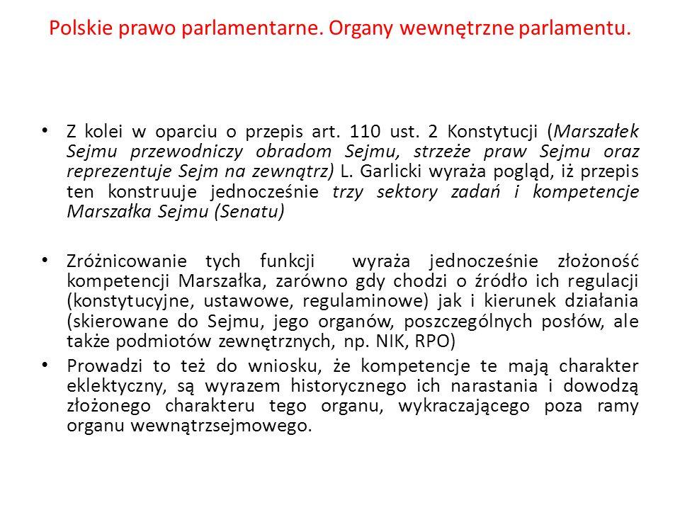 Polskie prawo parlamentarne. Organy wewnętrzne parlamentu. Z kolei w oparciu o przepis art. 110 ust. 2 Konstytucji (Marszałek Sejmu przewodniczy obrad