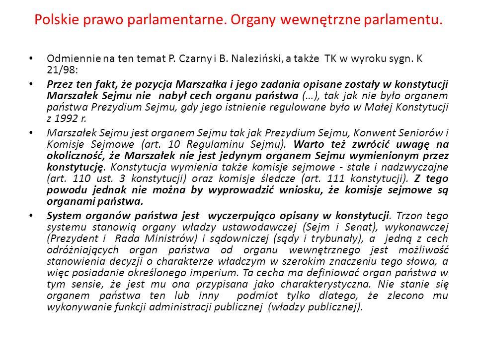 Polskie prawo parlamentarne. Organy wewnętrzne parlamentu. Odmiennie na ten temat P. Czarny i B. Naleziński, a także TK w wyroku sygn. K 21/98: Przez