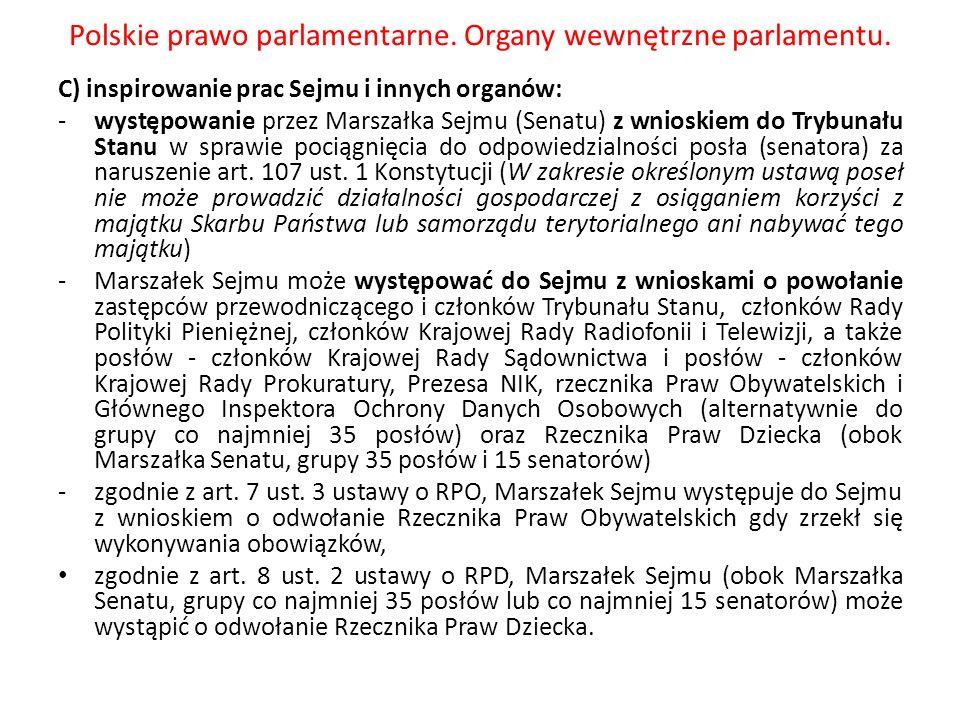 Polskie prawo parlamentarne. Organy wewnętrzne parlamentu. C) inspirowanie prac Sejmu i innych organów: -występowanie przez Marszałka Sejmu (Senatu) z