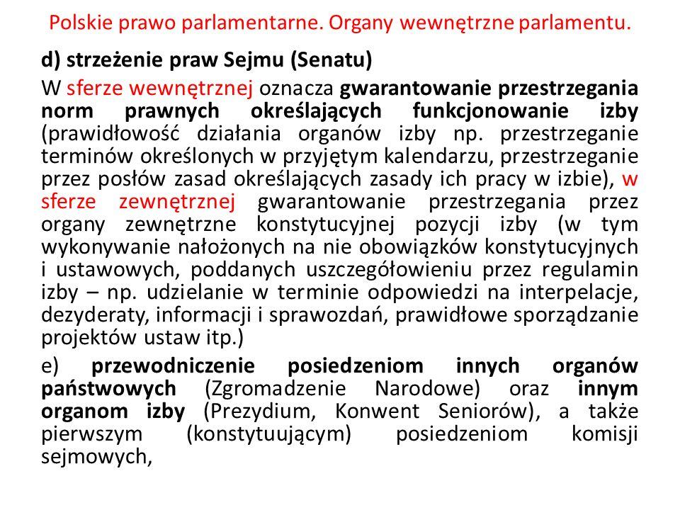 Polskie prawo parlamentarne. Organy wewnętrzne parlamentu. d) strzeżenie praw Sejmu (Senatu) W sferze wewnętrznej oznacza gwarantowanie przestrzegania